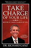 Take Charge of Your Life, Richard L. Ganz, 0978098749