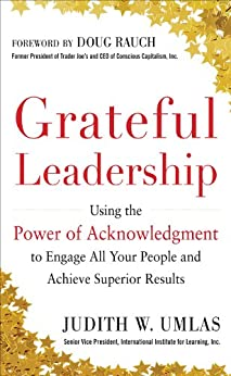 Grateful Leadership:  Using the Power of Acknowledgment to Engage All Your People and Achieve Superior Results by [Umlas, Judith W.]