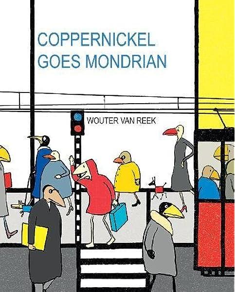 Amazon Com Coppernickel Goes Mondrian Artist Tribute 9781592701193 Van Reek Wouter Books
