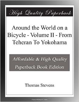 Around the World on a Bicycle - Volume II - From Teheran To Yokohama