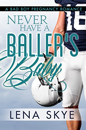Search : Never Have A Baller's Baby: A Bad Boy Pregnancy Romance
