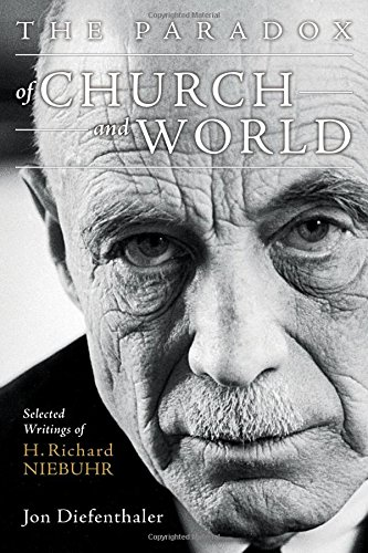 The Paradox of Church and World: Selected Writings of H. Richard Niebuhr pdf