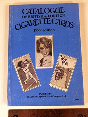 (Catalogue of British & Foreign Cigarette Cards: 1999 Edition )
