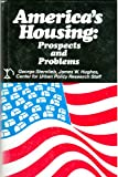 America's Housing : Prospects and Problems, Sternlieb, George and Hughes, James W., 0882850806