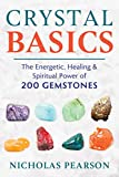 Crystal Basics: The Energetic, Healing, and Spiritual Power of 200 Gemstones