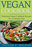 Vegan Cookbook: Nutritious Vegan Cookbook Recipes For A Healthy Diet