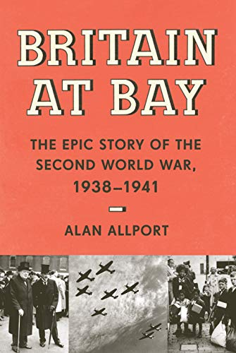 Book Cover: Britain at Bay: The Epic Story of the Second World War, 1938-1941