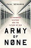 Book cover from Army of None: Autonomous Weapons and the Future of War by Paul Scharre