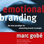 Emotional Branding: The New Paradigm for Connecting Brands to People | Marc Gobe
