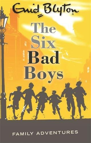 The Six Bad Boys (Enid Blyton: Family Adventures)