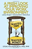 A Fresh Look at Improving Your Work Environment, Steve Houseworth, 1462056237