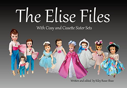 The Elise Files: Reference for Madame Alexander Elise with Cissy and Cissette Sister Sets