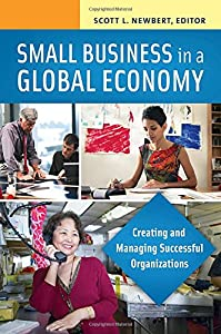Small Business in a Global Economy [2 volumes]: Creating and Managing Successful Organizations by Praeger