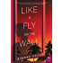 Like a Fly on the Wall: A Novel