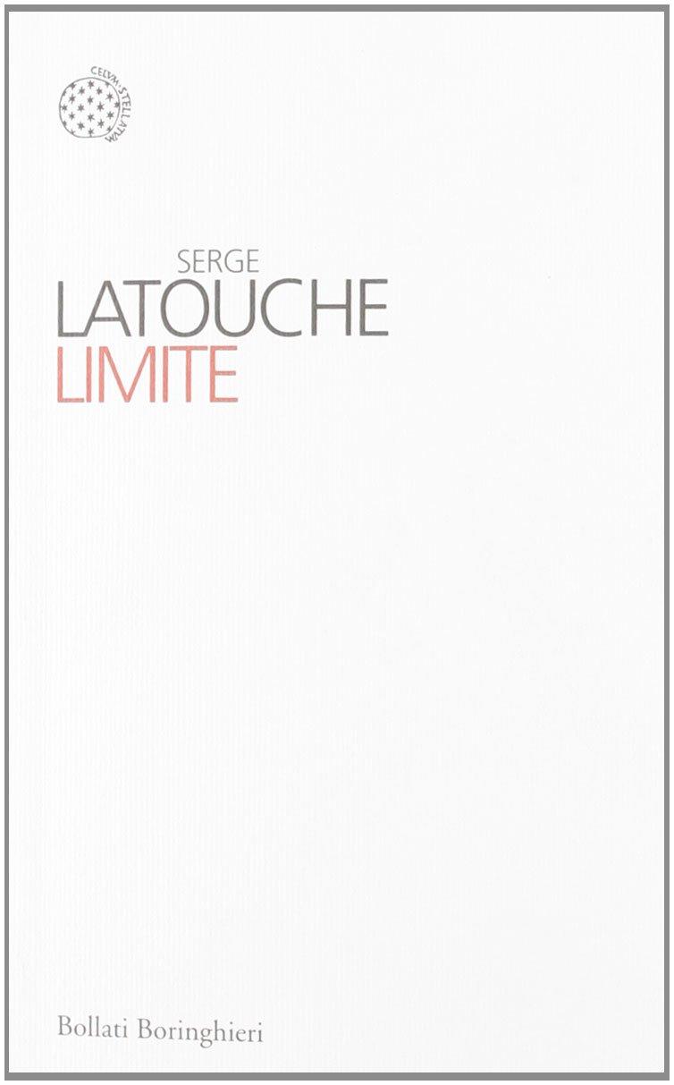 Limite Copertina flessibile – 13 set 2012 Serge Latouche F. Grillenzoni Bollati Boringhieri 8833923630