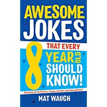 Awesome Jokes That Every 8 Year Old Should Know!: Hundreds of rib ticklers, tongue twisters and side splitters (Awesome Jokes for Kids)