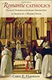 Romantic Catholics, Carol E. Harrison, 0801452457