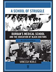 A School of Struggle: Durban's Medical School and the Education of Black Doctors in South Africa