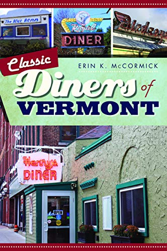 Classic Diners of Vermont (American Palate) by Erin K. McCormick