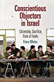 "Erica Weiss, ""Conscientious Objectors in Israel: Citizenship, Sacrifice, Trials of Fealty"" (U of Pennsylvania Press, 2014)"