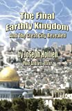 The Final Earthly Kingdom and the Great City Revealed, Joseph Hoilien, 1490424873