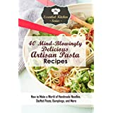 40 Mind-Blowingly Delicious Artisan Pasta Recipes: How to Make a World of Handmade Noodles, Stuffed Pasta, Dumplings, and More (The Essential Kitchen Series Book 135)