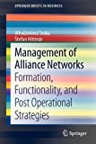 Management of Alliance Networks : Formation, Functionality, and Post Operational Strategies, Sroka, Wlodzimierz and Hittmar, Stefan, 3642342450