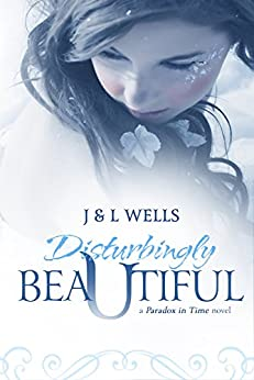 Disturbingly Beautiful (Time Travel romance): Regency Time Travel (A Paradox In Time Book 1) by [Wells, J, Wells, L]