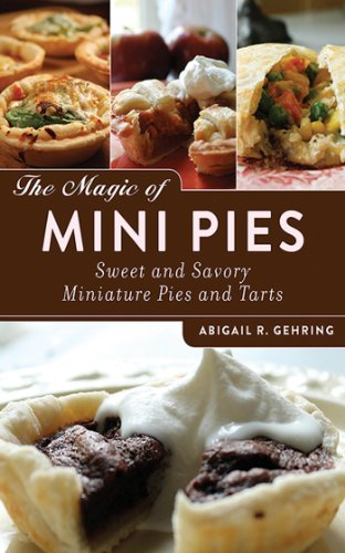 The Magic of Mini Pies: Sweet and Savory Miniature Pies and Tarts cover