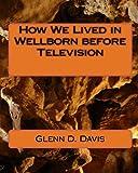How We Lived in Wellborn before Television, Glenn D. Davis, 1451578245