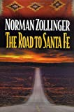 The Road to Santa Fe, Norman Zollinger, 0765300052