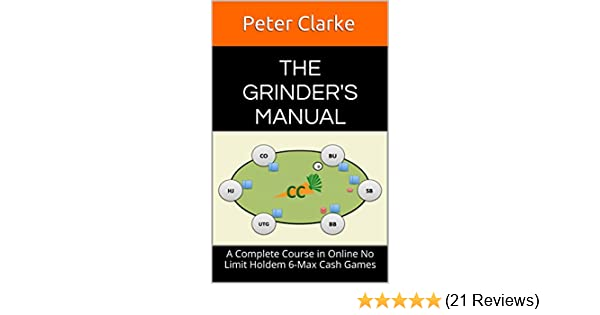 The grinders manual a complete course in online no limit holdem 6 the grinders manual a complete course in online no limit holdem 6 max cash games kindle edition by peter clarke humor entertainment kindle ebooks fandeluxe Choice Image