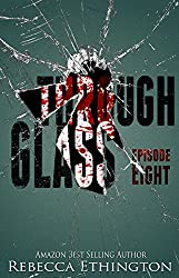 Through Glass - Episode Eight (The Through Glass Saga Book 8)