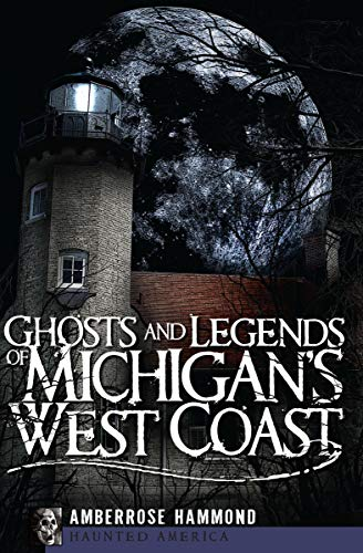 Ghosts and Legends of Michigan's West Coast (Haunted America) -