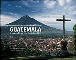 Guatemala  A Journey Through the Land of the Maya  Kraig Lieb ... fe23fec3de1