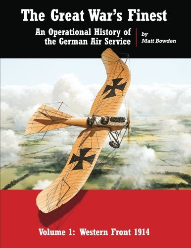 The Great War's Finest: An Operational History of the German Air Service (Operational History of the Imperial German Air Service) (Volume 1)