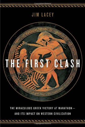 The First Clash: The Miraculous Greek Victory at Marathon and Its Impact on Western Civilization pdf epub