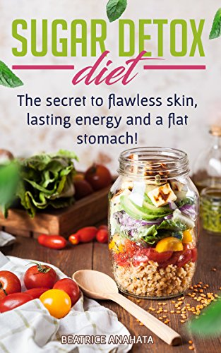 Sugar detox diet: The Secret to Flawless skin, lasting energy and flat stomach (Skin Flat)