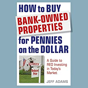 How to Buy Bank-Owned Properties for Pennies on the Dollar: A Guide to REO Investing in Today's Market Audiobook
