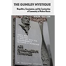 The Gumilev Mystique: Biopolitics, Eurasianism, and the Construction of Community in Modern Russia (Culture and Society after Socialism)