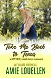 Take Me Back To Texas: a sweet, small town romance (Loveless Texas Book 1)
