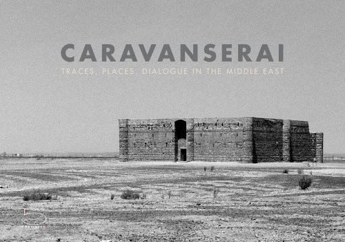 Caravanserai: Traces, Places, Dialogue in the Middle East