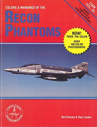 (Colors and Markings of the Recon Phantoms in Detail and Scale: Covers USAF RF-4C & USMC RF-4B Variants (C&M, Vol. 23))