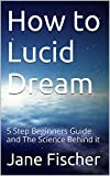 How to Lucid Dream: 5 Step Beginners Guide and The Science Behind it