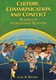 Culture Communication and Conflict : Readings in Intercultural Relations, Weaver, Gary R., 0536613435