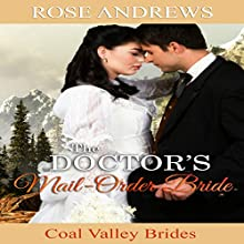 The Doctor's Mail-Order Bride: Coal Valley Brides, Book 3 Audiobook by Rose Andrews Narrated by Barbara Goldie