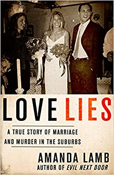 Book Love Lies: A True Story of Marriage and Murder in the Suburbs