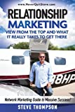 Relationship Marketing-View From the Top and What It Really Takes To Get There: Network Marketing Guide to Massive Success!