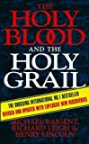 The Holy Blood And The Holy Grail by Leigh, Richard, Baigent, Michael, Lincoln, Henry Published by Arrow (1996)