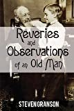 Reveries and Observations of an Old Man, Steven Granson, 0595534767